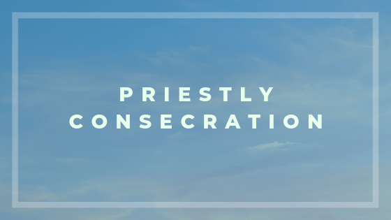 Priestly Consecration